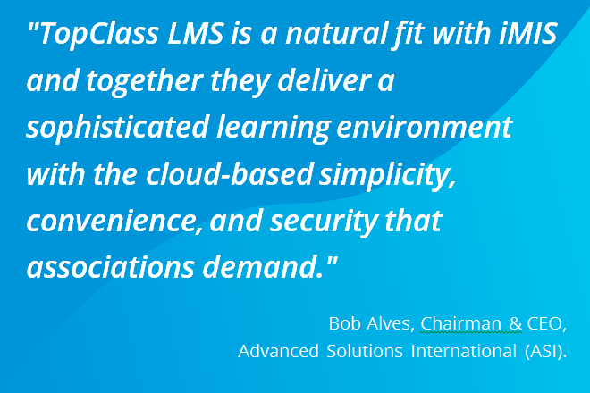 TopClass LMS is a natural fit with iMIS says Bob Alves, Chairman and CEO of Advanced Solutions International (ASI)